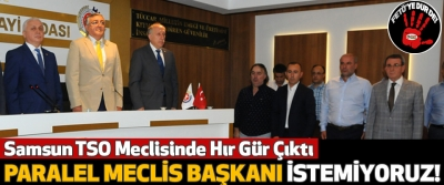 Samsun TSO Meclisinde Hır Gür Çıktı