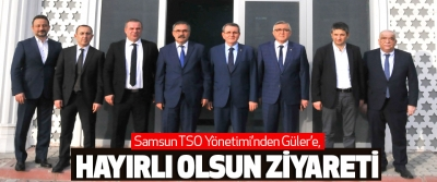 Samsun TSO Yönetimi'nden Güler'e, Hayırlı Olsun Ziyareti
