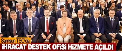 Samsun TSO'da İhracat Destek Ofisi Hizmete Açıldı