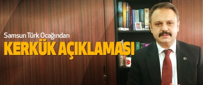 Samsun Türk Ocağından Kerkük Açıklaması