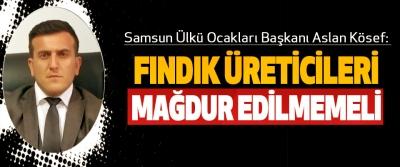Samsun Ülkü Ocakları Başkanı Aslan Kösef: Fındık Üreticileri Mağdur Edilmemeli