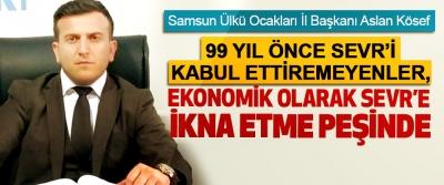 Samsun Ülkü Ocakları İl Başkanı Aslan Kösef; 99 Yıl Önce Sevr'i Kabul Ettiremeyenler, Ekonomik Olarak Sevr'e İkna Etme Peşinde