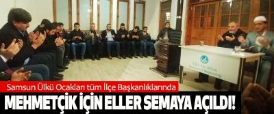 Samsun Ülkü Ocakları Tüm İlçe Başkanlıklarında  Mehmetçik için eller semaya açıldı!
