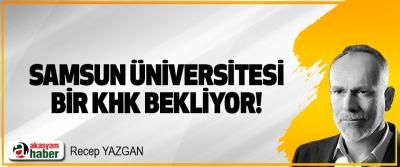 Samsun Üniversitesi bir KHK bekliyor!