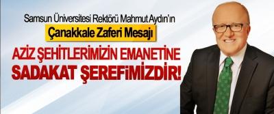 Samsun Üniversitesi Rektörü Mahmut Aydın'ın Çanakkale Zaferi Mesajı; Aziz şehitlerimizin emanetine sadakat şerefimizdir!