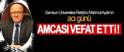 Samsun Üniversitesi Rektörü Mahmut Aydın'ın acı günü