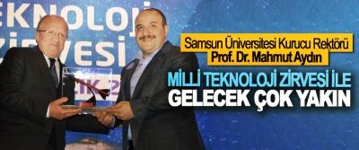 Samsun Üniversitesi Kurucu Rektörü Prof. Dr. Mahmut Aydın: Milli Teknoloji Zirvesi İle Gelecek Çok Yakın