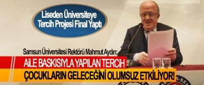 Samsun Üniversitesi Rektörü Mahmut Aydın; Aile baskısıyla yapılan tercih çocukların geleceğini olumsuz etkiliyor!