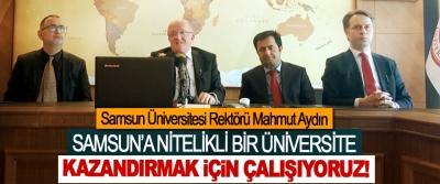 Samsun Üniversitesi Rektörü Mahmut Aydın; Samsun'a nitelikli bir üniversite kazanadirmak için çalişiyoruz!