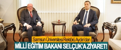 Samsun Üniversitesi Rektörü Aydın'dan Milli Eğitim Bakanı Selçuk'a ziyaret!
