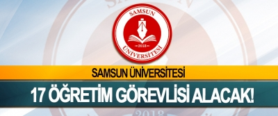 Samsun Üniversitesi 17 öğretim görevlisi alacak!
