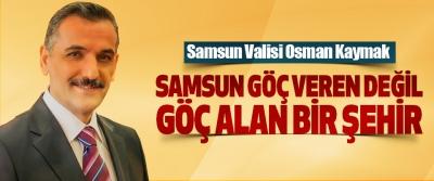 Samsun Valisi Osman Kaymak: Samsun Göç Veren Değil, Göç Alan Bir Şehir