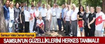 Samsun Valisi Osman Kaymak: Samsun'un güzelliklerini herkes tanımalı!