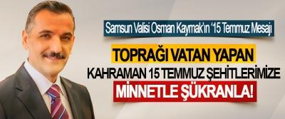 Samsun Valisi Osman Kaymak'ın '15 Temmuz Şehitlerini Anma, Demokrasi Ve Milli Birlik Günü' Mesajı