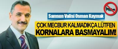 Samsun Valisi Osman Kaymak: Çok mecbur kalmadıkça lütfen kornalara basmayalım!