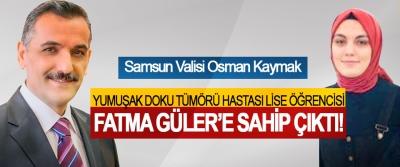 Samsun Valisi Osman Kaymak, Yumuşak doku tümörü hastası lise öğrencisi Fatma Güler'e sahip çıktı!