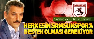Samsun Valisi Osman Kaymak: Herkesin Samsunspor'a Destek Olması Gerekiyor