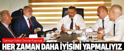 Samsun Valisi Osman Kaymak: Her Zaman Daha İyisini Yapmalıyız