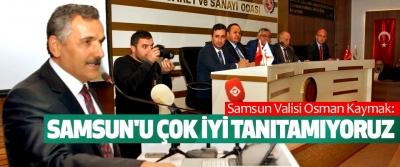 Samsun Valisi Osman Kaymak: Samsun'u Çok İyi Tanıtamıyoruz