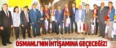 Samsun Valisi Osman Kaymak; Osmanlı'nın ihtişamına geçeceğiz!