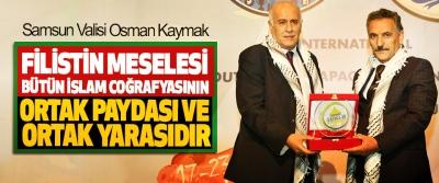 Samsun Valisi Osman Kaymak: Filistin Meselesi Bütün İslam Coğrafyasının Ortak Paydası Ve Ortak Yarasıdır