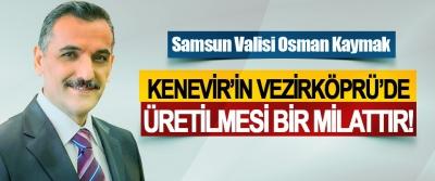 Samsun Valisi Sayın Osman Kaymak: Kenevir'in Vezirköprü'de üretilmesi bir milattır!