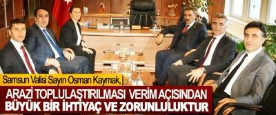 Samsun Valisi Sayın Osman Kaymak: Arazi Toplulaştırılması Verim Açısından Büyük Bir İhtiyaç Ve Zorunluluktur