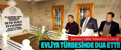 Samsun Valisi Tekkeköy'ü Gezdi Evliya türbesinde dua etti!