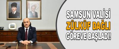 Samsun Valisi Zülküf Dağlı Göreve Başladı!