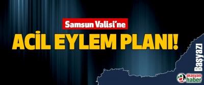 Samsun Valisi'ne Acil Eylem Planı!