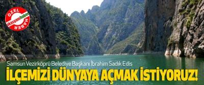 Samsun Vezirköprü Belediye Başkanı İbrahim Sadık Edis İlçemizi dünyaya açmak istiyoruz!