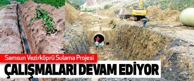 Samsun Vezirköprü Sulama Projesi Çalışmaları Devam Ediyor