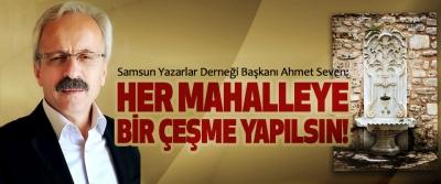 Samsun Yazarlar Derneği Başkanı Ahmet Seven: Her mahalleye bir çeşme yapılsın!