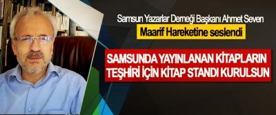 Samsun Yazarlar Derneği Başkanı Ahmet Seven: Samsunda Yayınlanan Kitapların Teşhiri İçin Kitap Standı Kurulsun