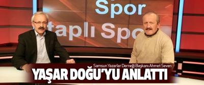 Samsun Yazarlar Derneği Başkanı Ahmet Seven Yaşar Doğu'yu Anlattı