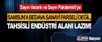Samsun'a bedava sanayi parseli değil, Tahsisli endüstri alanı lazım!