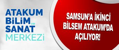 Samsun'a İkinci Bilsem Atakum'da Açılıyor!