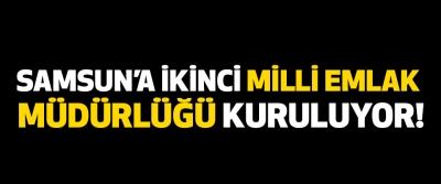Samsun'a İkinci Milli Emlak Müdürlüğü Kuruluyor!