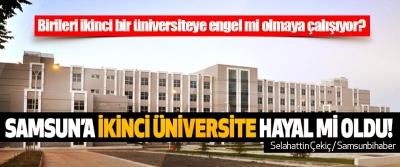 Samsun'a ikinci üniversite hayal mi oldu!