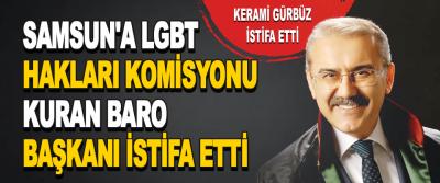 Samsun'a LGBT Hakları Komisyonu Kuran Baro Başkanı İstifa Etti