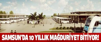 Samsun'da 10 yıllık mağduriyet bitiyor!