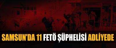 Samsun'da 11 Fetö Şüphelisi Adliyede