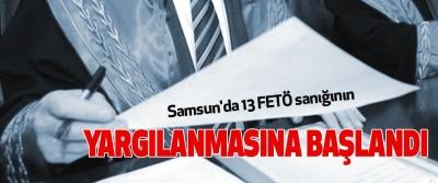 Samsun'da 13 Fetö sanığının Yargılanmasına Başlandı
