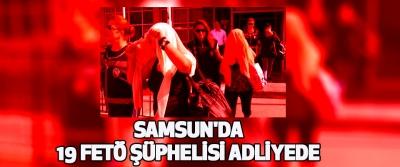 Samsun'da 19 FETÖ şüphelisi adliyede