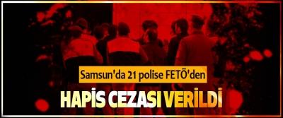 Samsun'da 21 polise FETÖ'den hapis cezası verildi