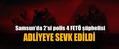 Samsun'da 2'si polis 4 FETÖ şüphelisi Adliyeye Sevk Edildi