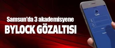 Samsun'da 3 akademisyene Bylock Gözaltısı