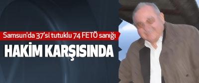 Samsun'da 37'si tutuklu 74 FETÖ sanığı Hakim Karşısında