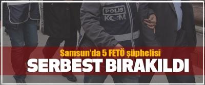 Samsun'da 5 FETÖ şüphelisi Serbest Bırakıldı