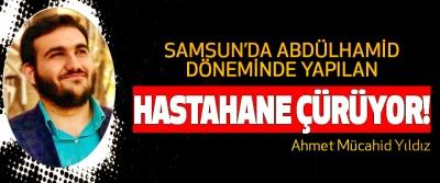Samsun'da Abdülhamid döneminde yapılan hastahane çürüyor!